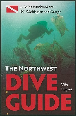 The Northwest Dive Guide By Hughes, Mike